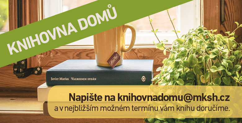 knihovna domů. Napište na knihovnadomu@mksh.cz a v nejbližším možném termínu.